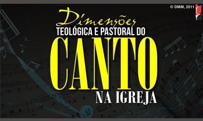 Dimensões Teológica e Pastoral do Canto na Igreja